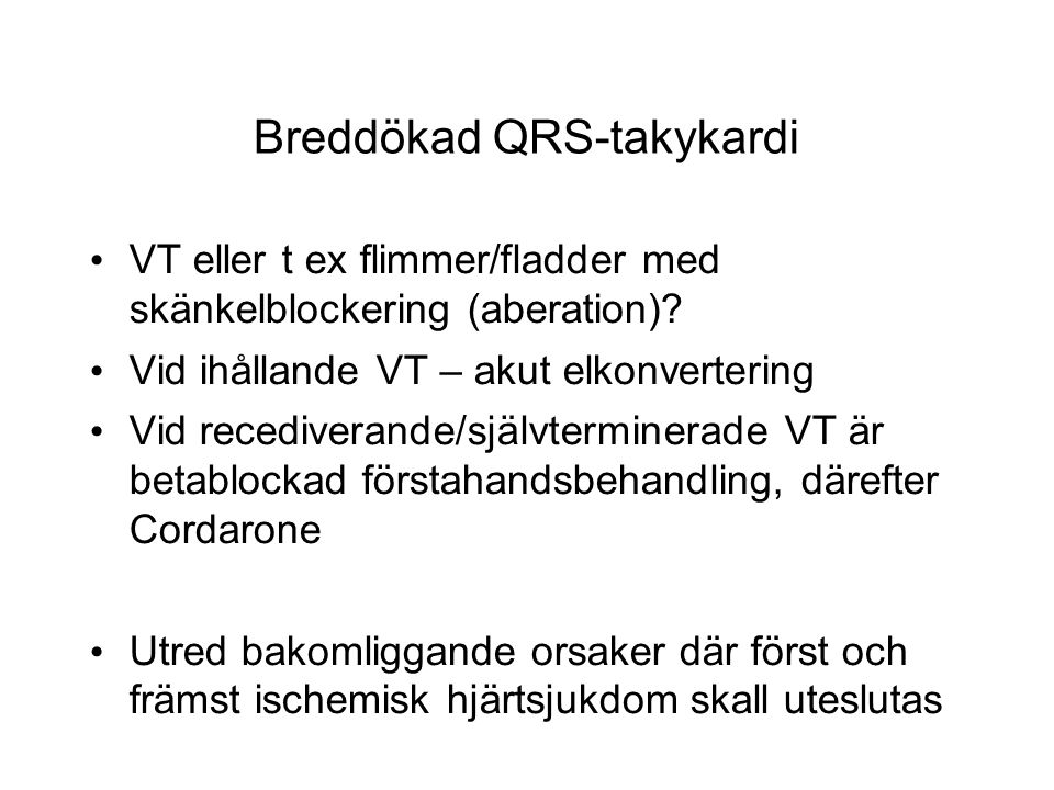 Breddökad QRS-takykardi VT eller t ex flimmer/fladder med skänkelblockering (aberation).