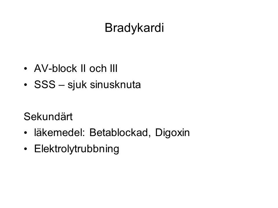 Bradykardi AV-block II och III SSS – sjuk sinusknuta Sekundärt läkemedel: Betablockad, Digoxin Elektrolytrubbning