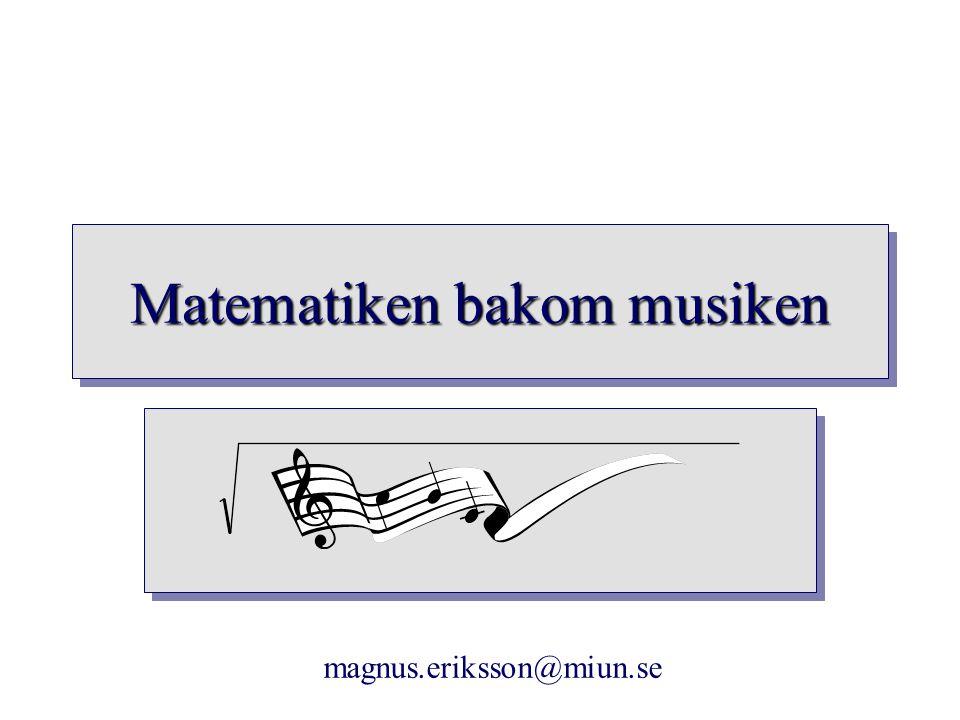 Matematiken bakom musiken magnus.eriksson@miun.se