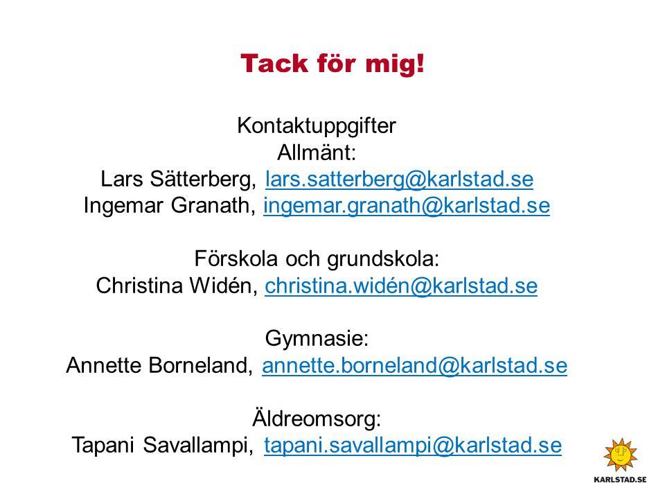 Tack för mig! Kontaktuppgifter Allmänt: Lars Sätterberg, lars.satterberg@karlstad.selars.satterberg@karlstad.se Ingemar Granath, ingemar.granath@karls
