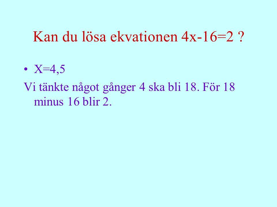Förklara med ord hur du löser ekvationer Det man tar bort på ena sidan, måste man ta bort på andra sidan.