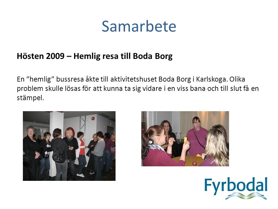 Samarbete Hösten 2009 – Hemlig resa till Boda Borg En hemlig bussresa åkte till aktivitetshuset Boda Borg i Karlskoga.