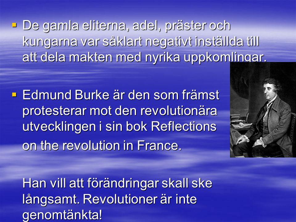  De gamla eliterna, adel, präster och kungarna var såklart negativt inställda till att dela makten med nyrika uppkomlingar.  Edmund Burke är den som