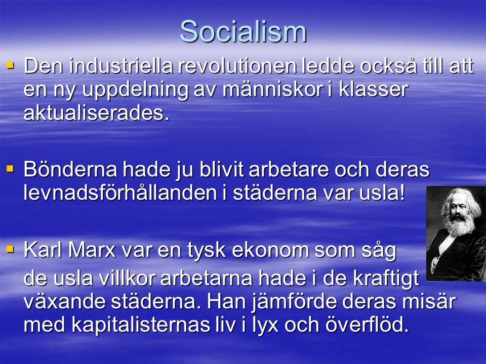 Socialism  Den industriella revolutionen ledde också till att en ny uppdelning av människor i klasser aktualiserades.  Bönderna hade ju blivit arbet