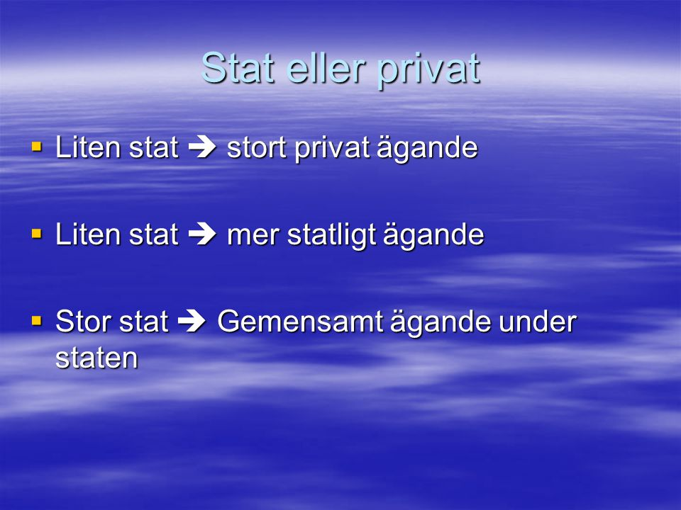 Stat eller privat  Liten stat  stort privat ägande  Liten stat  mer statligt ägande  Stor stat  Gemensamt ägande under staten