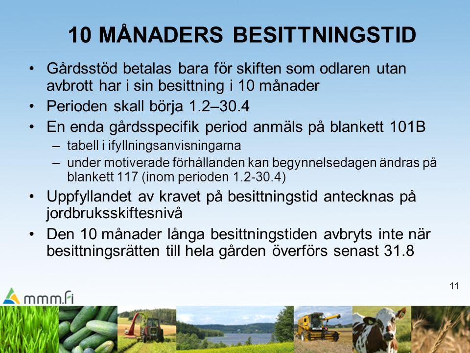 11 10 MÅNADERS BESITTNINGSTID Gårdsstöd betalas bara för skiften som odlaren utan avbrott har i sin besittning i 10 månader Perioden skall börja 1.2–3