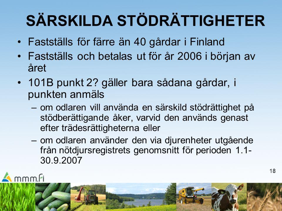 18 SÄRSKILDA STÖDRÄTTIGHETER Fastställs för färre än 40 gårdar i Finland Fastställs och betalas ut för år 2006 i början av året 101B punkt 2? gäller b