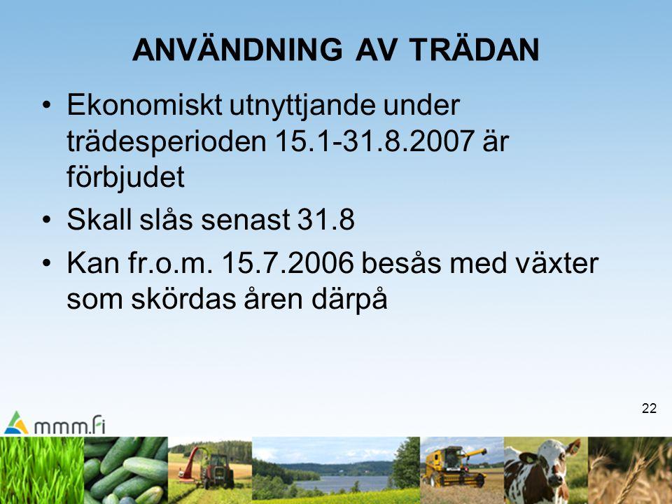 22 ANVÄNDNING AV TRÄDAN Ekonomiskt utnyttjande under trädesperioden 15.1-31.8.2007 är förbjudet Skall slås senast 31.8 Kan fr.o.m. 15.7.2006 besås med