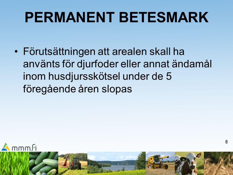 8 PERMANENT BETESMARK Förutsättningen att arealen skall ha använts för djurfoder eller annat ändamål inom husdjursskötsel under de 5 föregående åren slopas