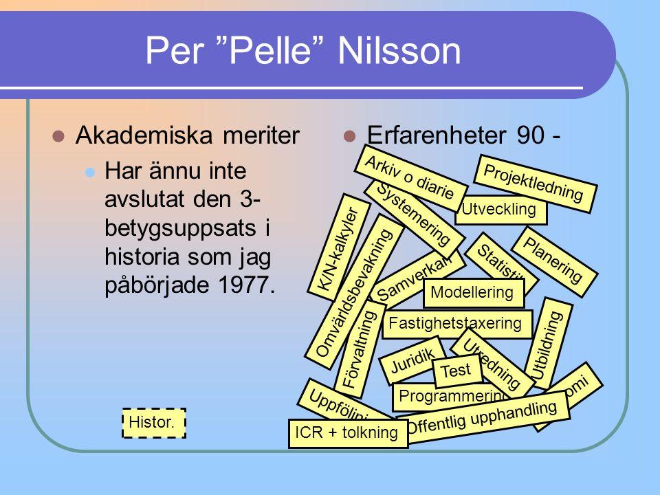 """Per """"Pelle"""" Nilsson Akademiska meriter Har ännu inte avslutat den 3- betygsuppsats i historia som jag påbörjade 1977. Erfarenheter 90 - Samverkan Stat"""