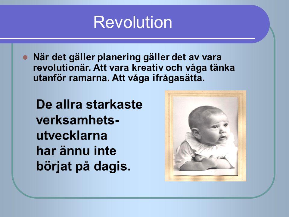 Revolution När det gäller planering gäller det av vara revolutionär. Att vara kreativ och våga tänka utanför ramarna. Att våga ifrågasätta. De allra s