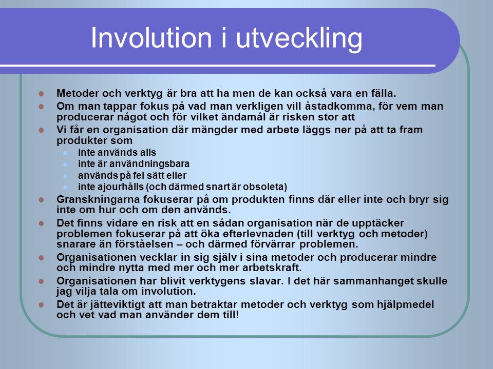 Involution i utveckling Metoder och verktyg är bra att ha men de kan också vara en fälla. Om man tappar fokus på vad man verkligen vill åstadkomma, fö