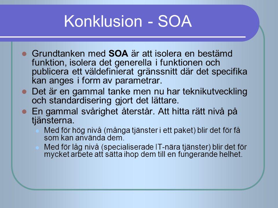 Konklusion - SOA Grundtanken med SOA är att isolera en bestämd funktion, isolera det generella i funktionen och publicera ett väldefinierat gränssnitt
