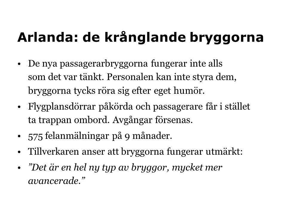 Arlanda: de krånglande bryggorna De nya passagerarbryggorna fungerar inte alls som det var tänkt. Personalen kan inte styra dem, bryggorna tycks röra