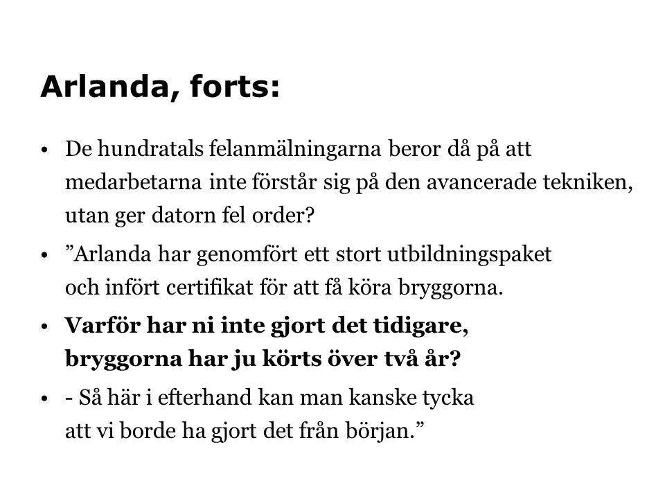 """Arlanda, forts: De hundratals felanmälningarna beror då på att medarbetarna inte förstår sig på den avancerade tekniken, utan ger datorn fel order? """"A"""