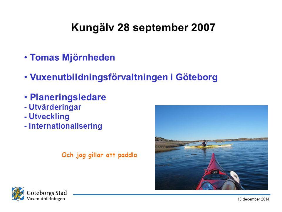 13 december 2014 Kungälv 28 september 2007 Tomas Mjörnheden Vuxenutbildningsförvaltningen i Göteborg Planeringsledare - Utvärderingar - Utveckling - Internationalisering Och jag gillar att paddla