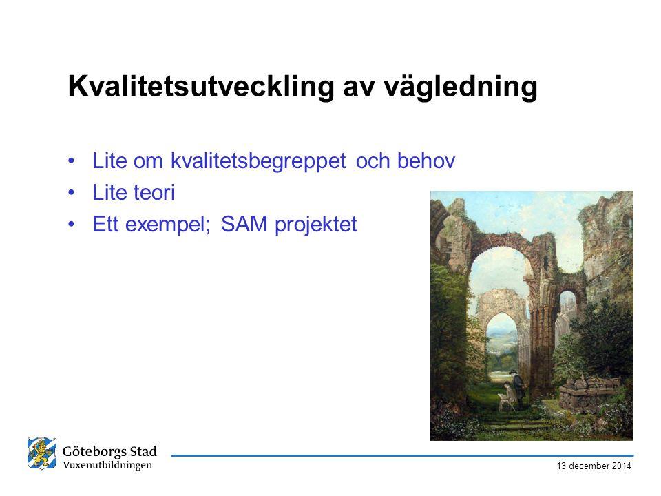 13 december 2014 Kvalitetsutveckling av vägledning Lite om kvalitetsbegreppet och behov Lite teori Ett exempel; SAM projektet