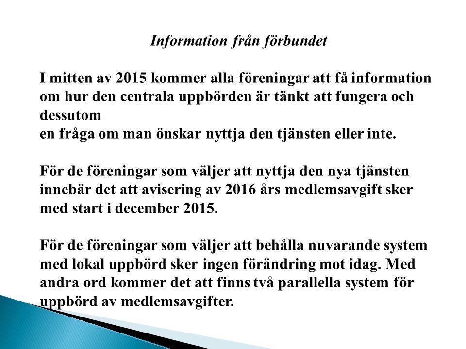 Information från förbundet I mitten av 2015 kommer alla föreningar att få information om hur den centrala uppbörden är tänkt att fungera och dessutom