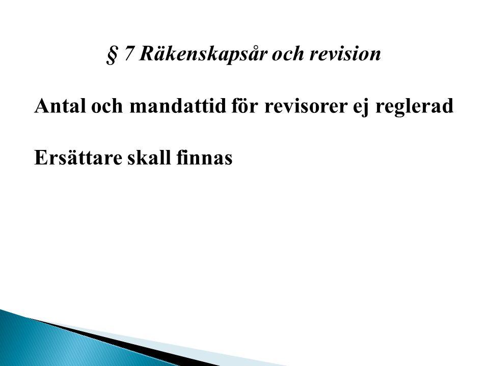 § 7 Räkenskapsår och revision Antal och mandattid för revisorer ej reglerad Ersättare skall finnas