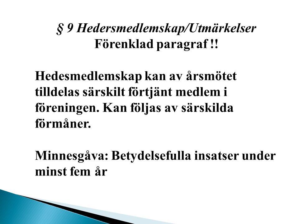 § 9 Hedersmedlemskap/Utmärkelser Förenklad paragraf !.
