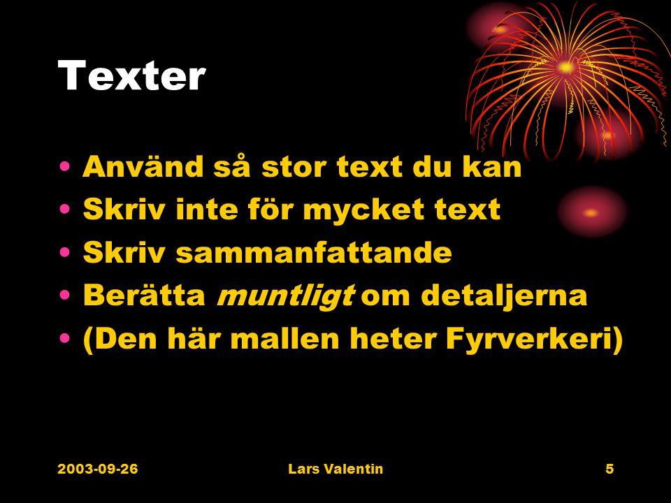 2003-09-26Lars Valentin5 Texter Använd så stor text du kan Skriv inte för mycket text Skriv sammanfattande Berätta muntligt om detaljerna (Den här mallen heter Fyrverkeri)