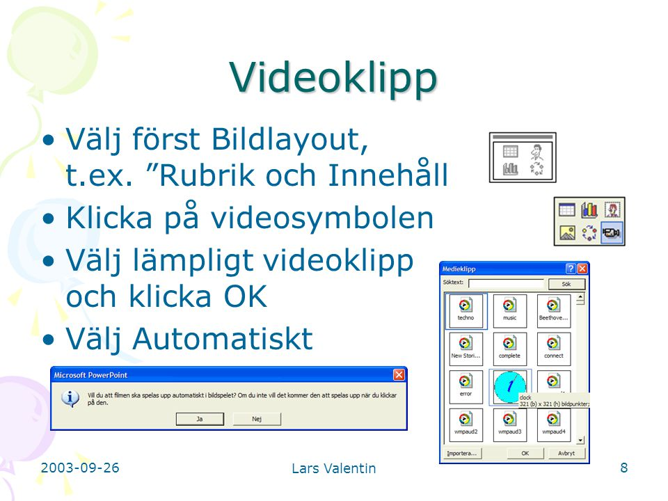 2003-09-26 Lars Valentin 8 Videoklipp Välj först Bildlayout, t.ex.