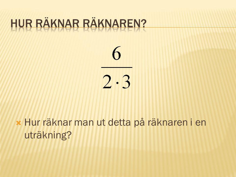  Hur räknar man ut detta på räknaren i en uträkning?