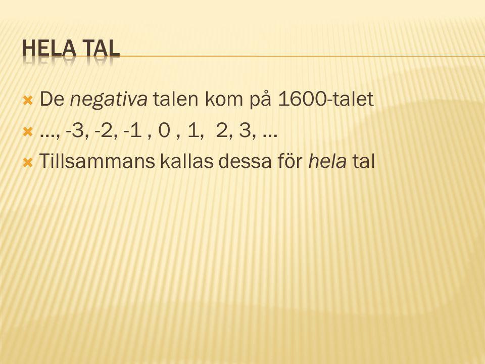  De negativa talen kom på 1600-talet  …, -3, -2, -1, 0, 1, 2, 3, …  Tillsammans kallas dessa för hela tal