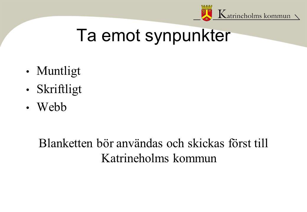 Ta emot synpunkter Muntligt Skriftligt Webb Blanketten bör användas och skickas först till Katrineholms kommun