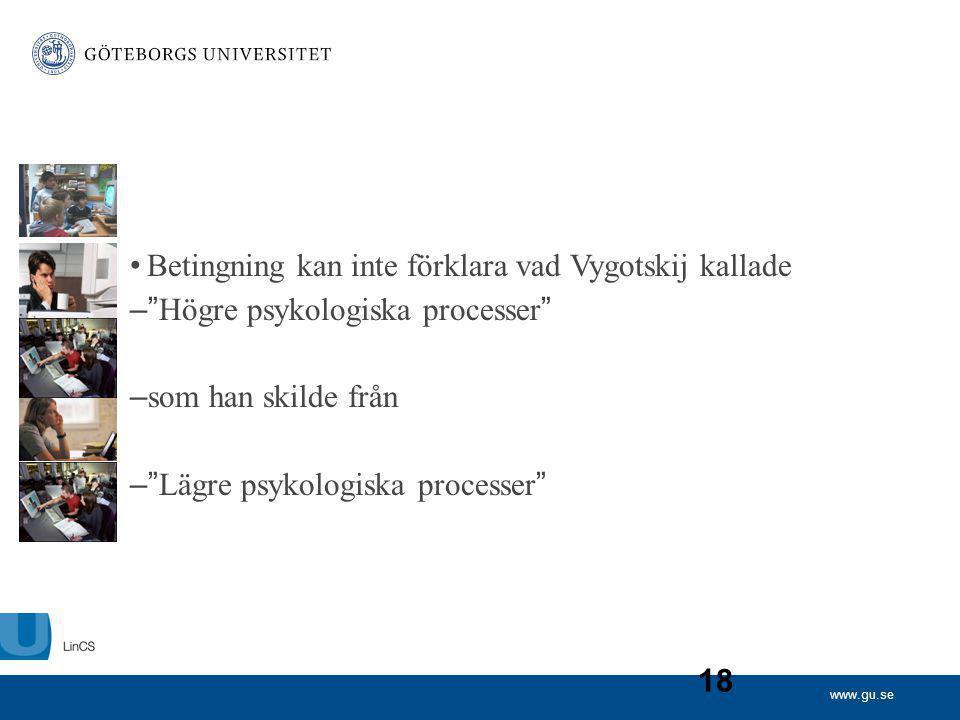"""www.gu.se 18 Betingning kan inte förklara vad Vygotskij kallade – """"Högre psykologiska processer"""" – som han skilde från – """"Lägre psykologiska processer"""