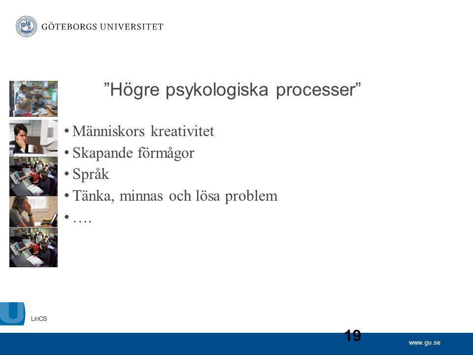 """www.gu.se 19 """"Högre psykologiska processer"""" Människors kreativitet Skapande förmågor Språk Tänka, minnas och lösa problem …."""