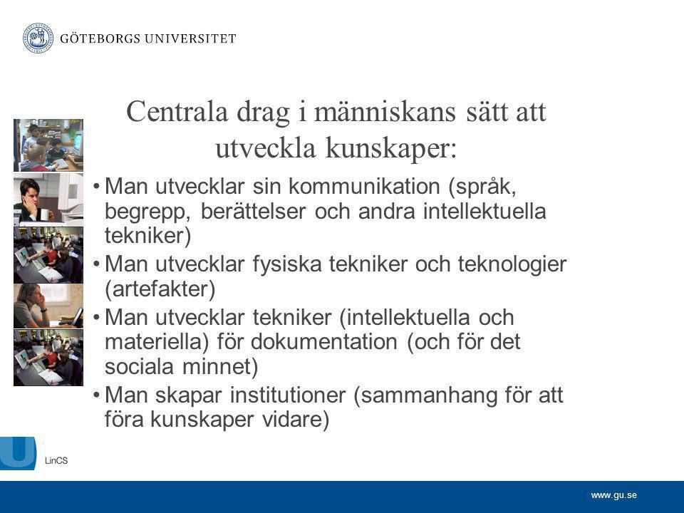 www.gu.se Centrala drag i människans sätt att utveckla kunskaper: Man utvecklar sin kommunikation (språk, begrepp, berättelser och andra intellektuell