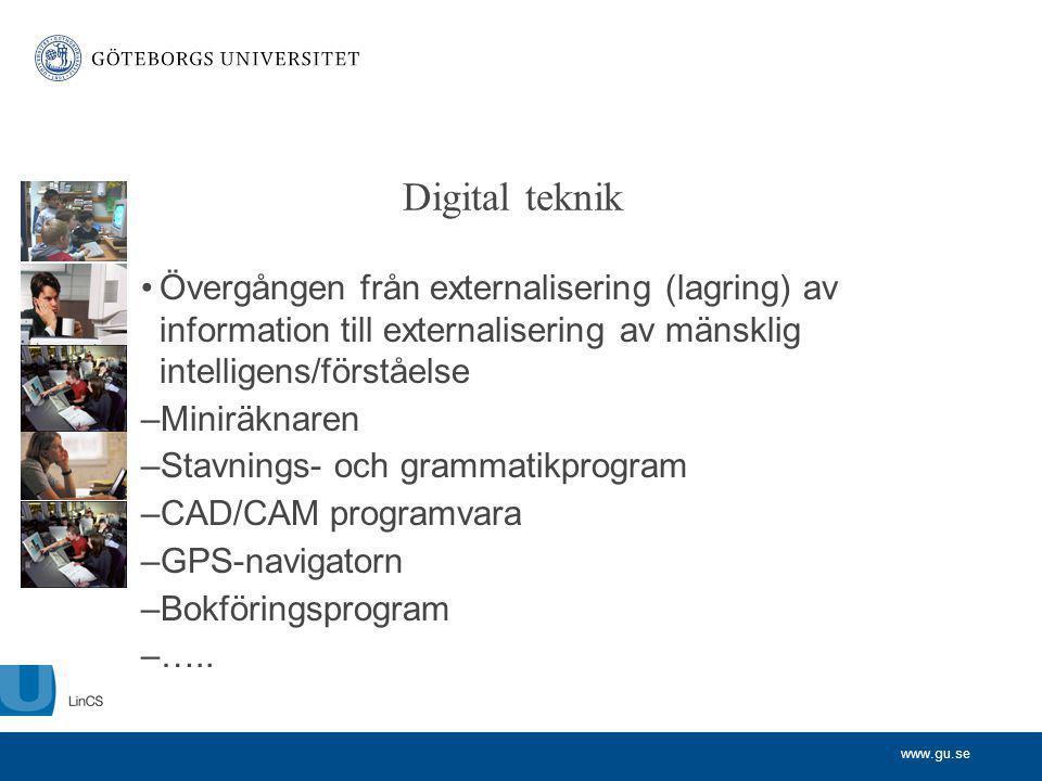 www.gu.se Digital teknik Övergången från externalisering (lagring) av information till externalisering av mänsklig intelligens/förståelse –Miniräknare