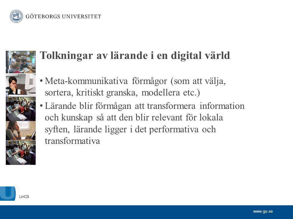 Tolkningar av lärande i en digital värld Meta-kommunikativa förmågor (som att välja, sortera, kritiskt granska, modellera etc.) Lärande blir förmågan