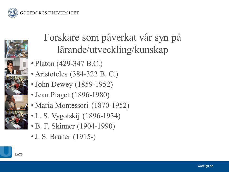 www.gu.se Forskare som påverkat vår syn på lärande/utveckling/kunskap Platon (429-347 B.C.) Aristoteles (384-322 B. C.) John Dewey (1859-1952) Jean Pi