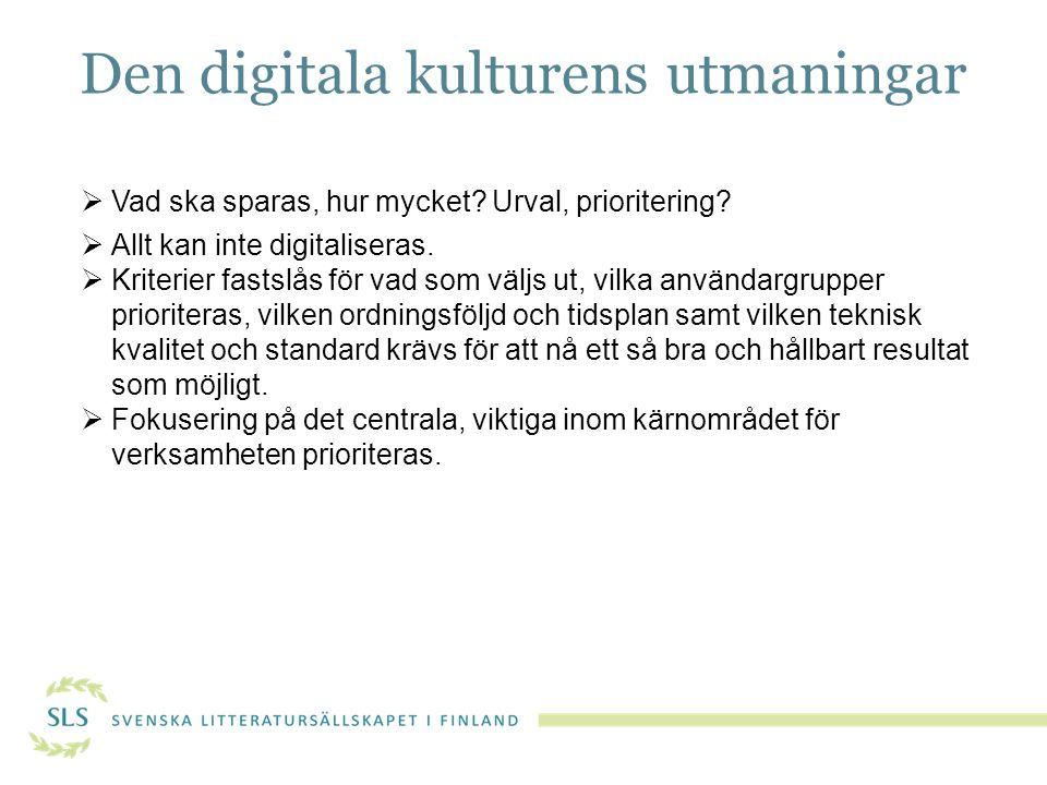 Den digitala kulturens utmaningar  Vad ska sparas, hur mycket.