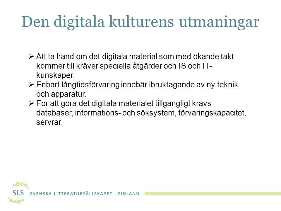  Att ta hand om det digitala material som med ökande takt kommer till kräver speciella åtgärder och IS och IT- kunskaper.