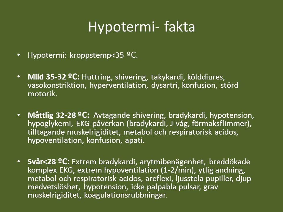 Hypotermi- fakta Hypotermi: kroppstemp<35 ºC. Mild 35-32 ºC : Huttring, shivering, takykardi, kölddiures, vasokonstriktion, hyperventilation, dysartri