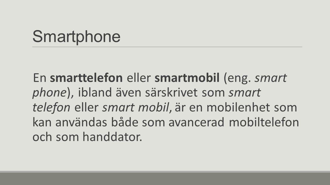 En smarttelefon eller smartmobil (eng. smart phone), ibland även särskrivet som smart telefon eller smart mobil, är en mobilenhet som kan användas båd