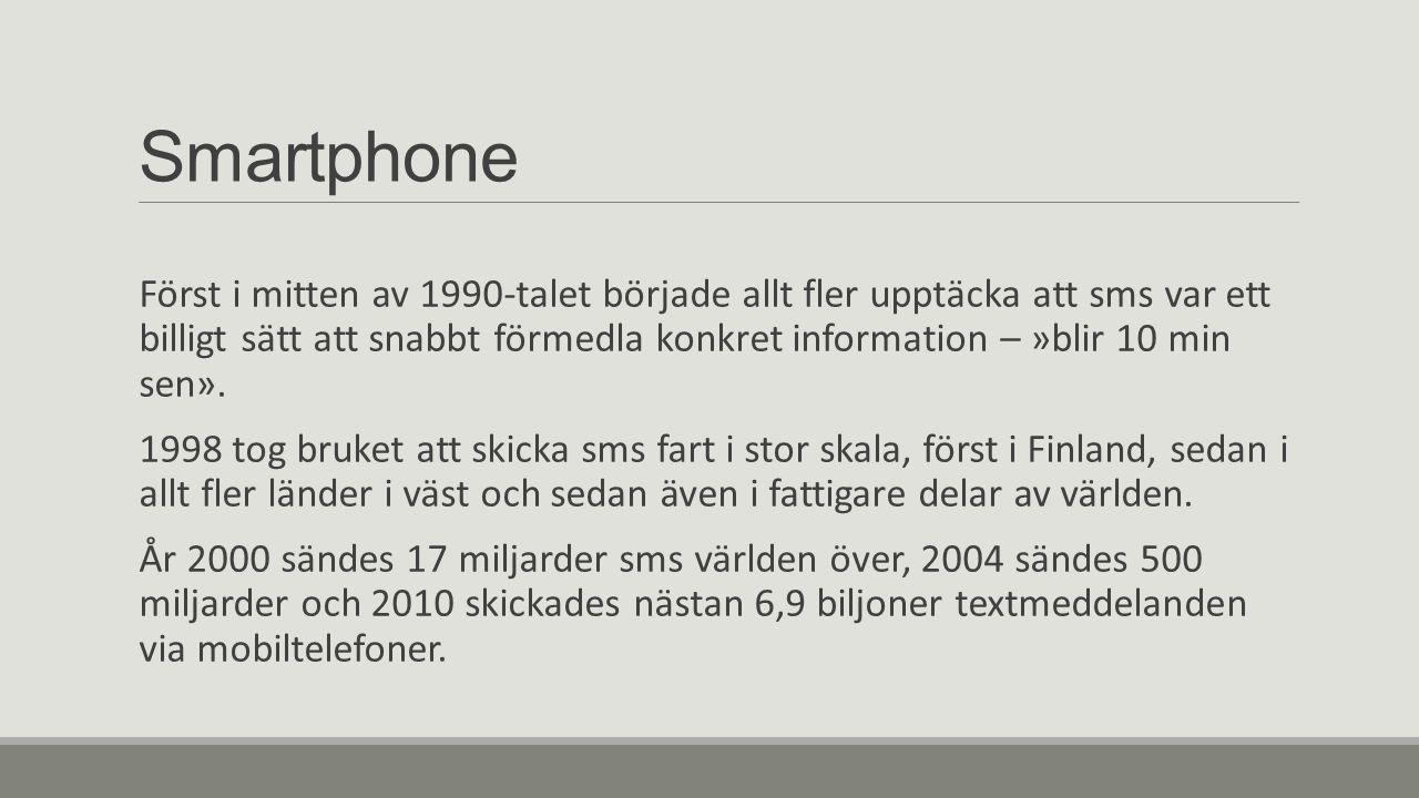 Smartphone Först i mitten av 1990-talet började allt fler upptäcka att sms var ett billigt sätt att snabbt förmedla konkret information – »blir 10 min