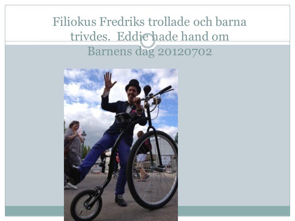 Filiokus Fredriks trollade och barna trivdes. Eddie hade hand om Barnens dag 20120702