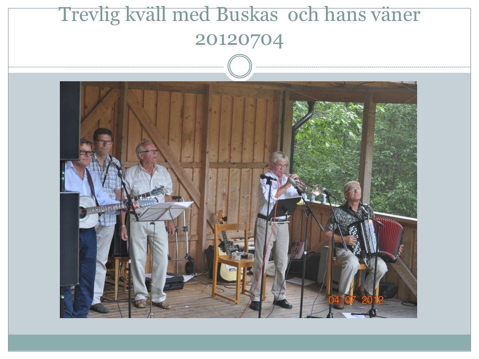 Trevlig kväll med Buskas och hans väner 20120704