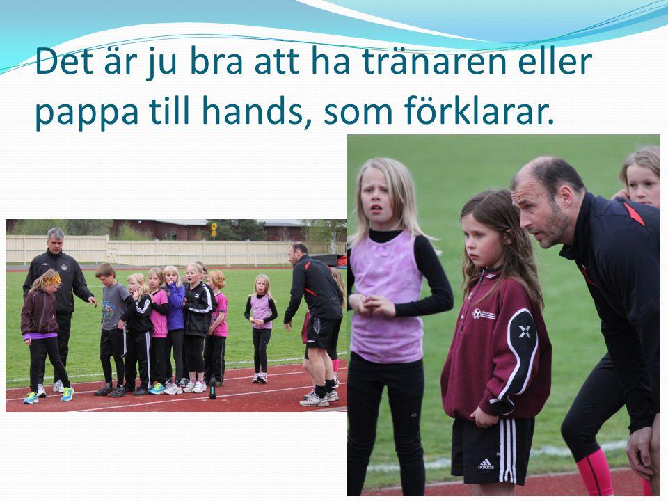 Det är ju bra att ha tränaren eller pappa till hands, som förklarar.