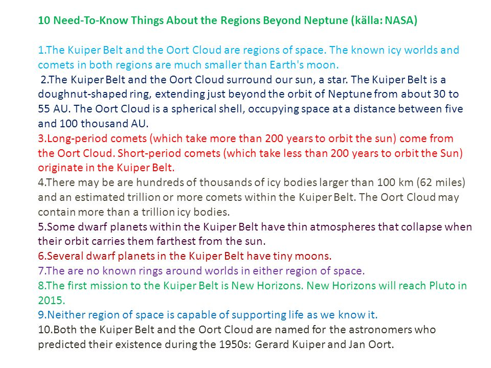 10 Need-To-Know Things About the Regions Beyond Neptune (källa: NASA) 1.The Kuiper Belt and the Oort Cloud are regions of space. The known icy worlds