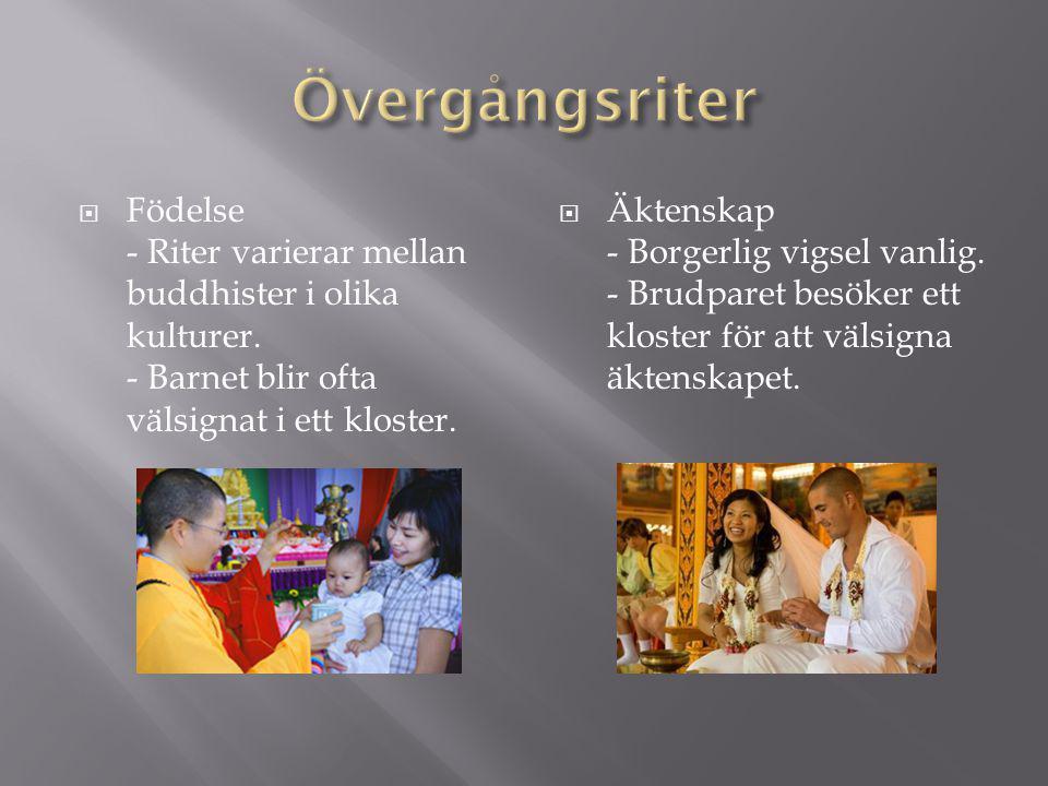  Födelse - Riter varierar mellan buddhister i olika kulturer. - Barnet blir ofta välsignat i ett kloster.  Äktenskap - Borgerlig vigsel vanlig. - Br
