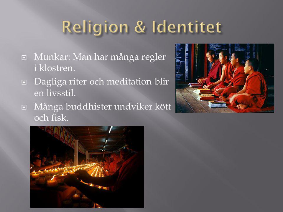  Munkar: Man har många regler i klostren.  Dagliga riter och meditation blir en livsstil.  Många buddhister undviker kött och fisk.