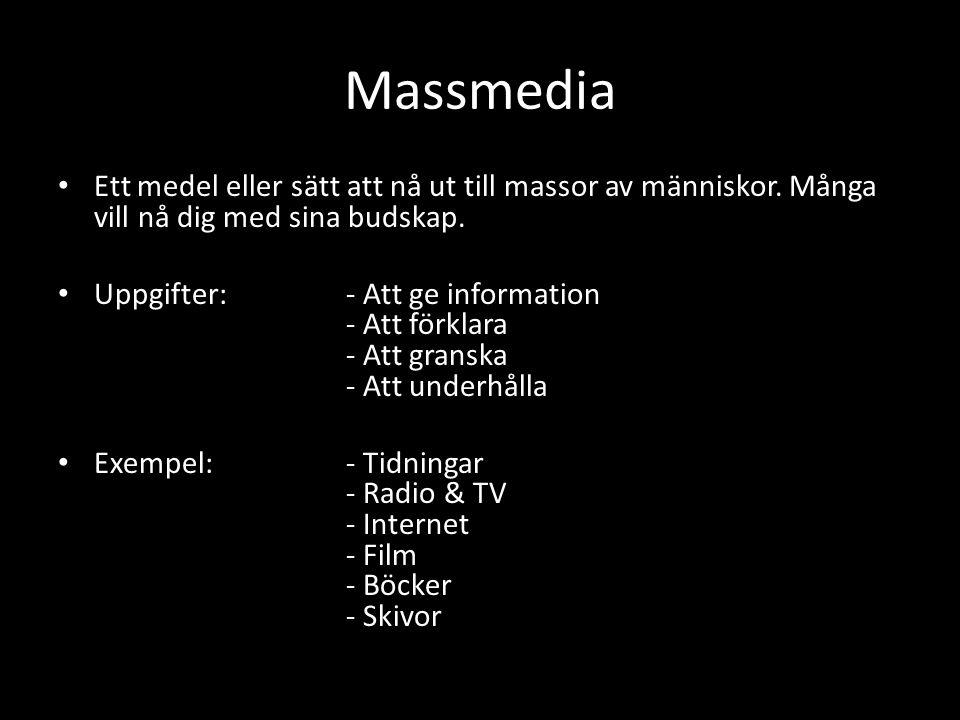Massmedia Ett medel eller sätt att nå ut till massor av människor. Många vill nå dig med sina budskap. Uppgifter:- Att ge information - Att förklara -