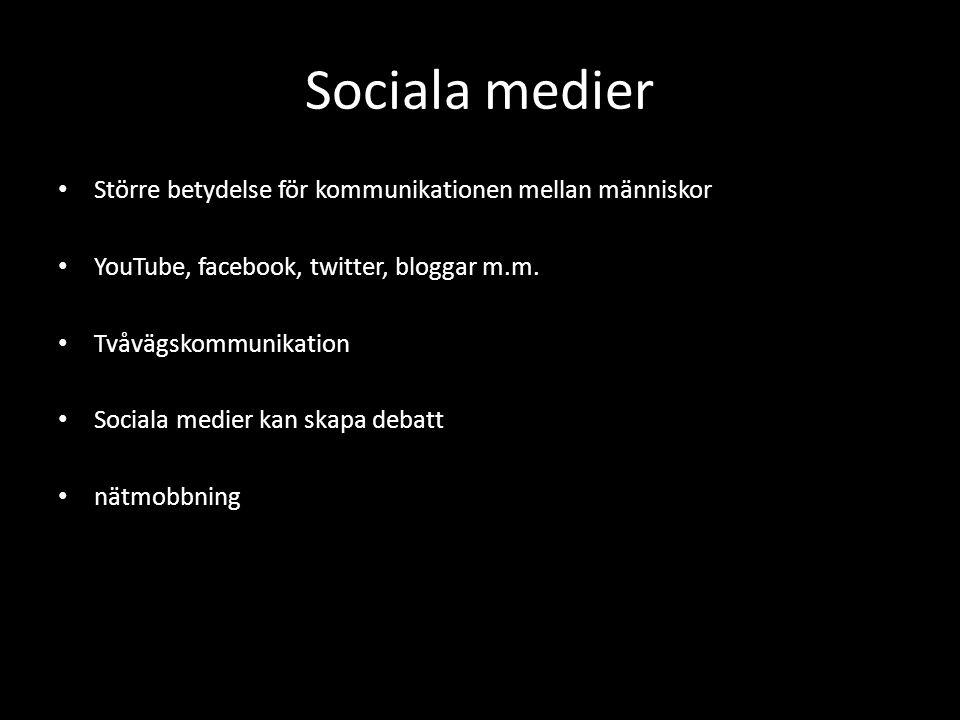 Sociala medier Större betydelse för kommunikationen mellan människor YouTube, facebook, twitter, bloggar m.m. Tvåvägskommunikation Sociala medier kan