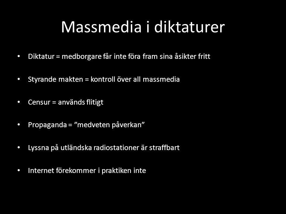 Massmedia i diktaturer Diktatur = medborgare får inte föra fram sina åsikter fritt Styrande makten = kontroll över all massmedia Censur = används flit