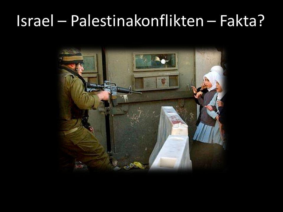 Israel – Palestinakonflikten – Fakta?